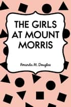 The Girls at Mount Morris ebook by Amanda M. Douglas