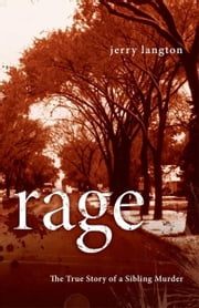 Rage: The True Story of a Sibling Murder ebook by Langton, Jerry