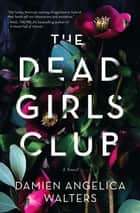 The Dead Girls Club - A Novel ebook by Damien Angelica Walters