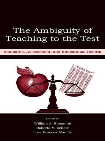 The Ambiguity of Teaching to the Test - Standards, Assessment, and Educational Reform ebook by