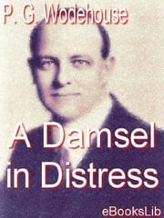 A Damsel in Distress ebook by Wodehouse, P.G.