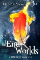 The End of Worlds (The Box book 5) ebook by Christina G. Gaudet
