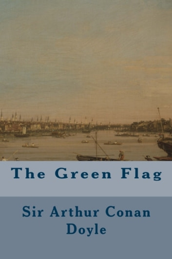 The Green Flag ekitaplar by Sir Arthur Conan Doyle