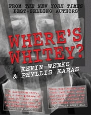 Where's Whitey? ebook by Kevin Weeks,Phyllis Karas