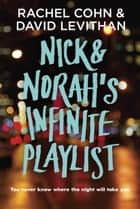 Nick & Norah's Infinite Playlist ebook by Rachel Cohn,David Levithan