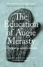 The Education of Augie Merasty - Unlocking the Truth About Canada's Prisons ebook by Joseph Auguste Merasty, David Carpenter