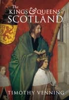 The Kings & Queens of Scotland ebook by Tim Venning
