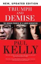 Triumph and Demise - The broken promise of a Labor generation ebook by Paul Kelly