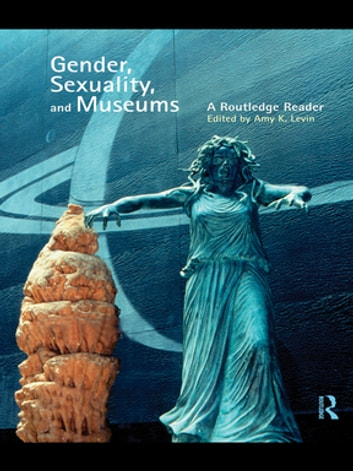Gender, Sexuality and Museums - A Routledge Reader ebook by