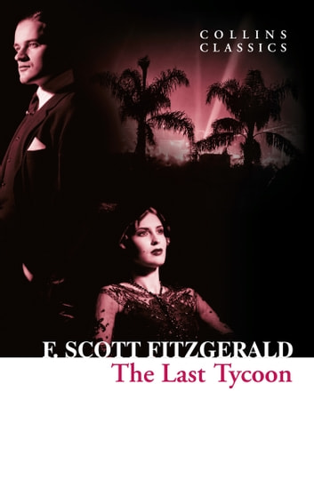 The Last Tycoon (Collins Classics) ebook by F. Scott Fitzgerald