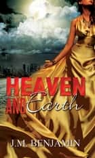Heaven and Earth eBook by J.M. Benjamin