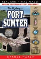 The Mystery at Fort Sumter ebook by Carole Marsh