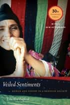Veiled Sentiments - Honor and Poetry in a Bedouin Society ebook by Lila Abu-Lughod