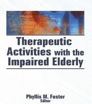 Therapeutic Activities With the Impaired Elderly ebook by Phyllis M. Foster