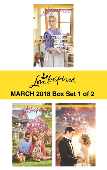 Harlequin Love Inspired March 2018 - Box Set 1 of 2 - An Unexpected Amish Romance\A Family for Easter\Finally a Bride ebook by Patricia Davids,Lee Tobin McClain,Renee Andrews