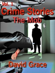 Crime Stories Volume 1: The Mob ebook by David Grace
