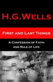 First and Last Things - A Confession of Faith and Rule of Life (The original unabridged edition, all 4 books in 1 volume)