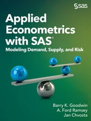 Applied Econometrics with SAS - Modeling Demand, Supply, and Risk eBook by Barry K. Goodwin, A. Ford Ramsey, Jan Chvosta