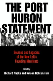 The Port Huron Statement - Sources and Legacies of the New Left's Founding Manifesto ebook by Richard Flacks,Nelson Lichtenstein