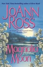 Magnolia Moon ebook by JoAnn Ross