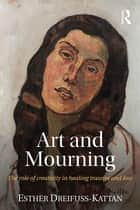 Art and Mourning ebook by Esther Dreifuss-Kattan