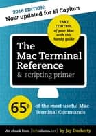 The Mac Terminal Reference and Scripting Primer ebook by Jay Docherty