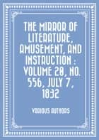 The Mirror of Literature, Amusement, and Instruction : Volume 20, No. 556, July 7, 1832 ebook by Various Authors