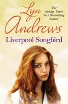 Liverpool Songbird - A rare gift provides an escape… ebook by Lyn Andrews