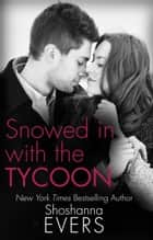 Snowed In With The Tycoon ebook by Shoshanna Evers