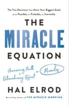 The Miracle Equation - The Two Decisions That Move Your Biggest Goals from Possible, to Probable, to Inevitable eBook by Hal Elrod
