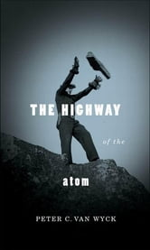 Highway of the Atom ebook by Peter van Wyck