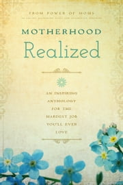 Motherhood Realized - An Inspiring Anthology for the Hardest Job You'll Ever Love ebook by Power of Moms