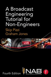 A Broadcast Engineering Tutorial for Non-Engineers ebook by Skip Pizzi,Graham Jones