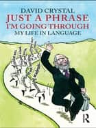Just A Phrase I'm Going Through - My Life in Language ebook by David Crystal