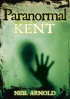 Paranormal Kent ebook by Neil Arnold