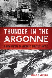 Thunder in the Argonne - A New History of America's Greatest Battle ebook by Douglas V. Mastriano