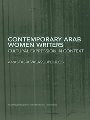 Contemporary Arab Women Writers - Cultural Expression in Context ebook by Anastasia Valassopoulos