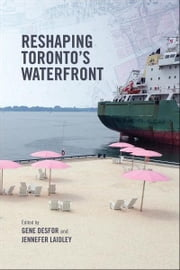 Reshaping Toronto's Waterfront ebook by Gene Desfor,Jennefer Laidley