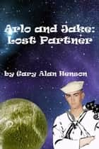 Arlo and Jake Lost Partner - Arlo and Jake, #3 ebook by Gary Henson
