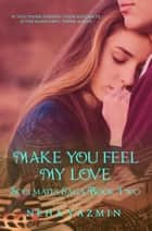 Make You Feel My Love (The Soulmates Saga, Book 2) - A Contemporary Romance Novel ebook by Neha Yazmin