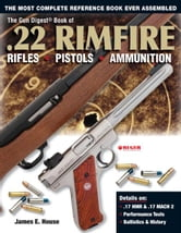 Gun Digest Book of .22 Rimfire: Rifles·Pistols·Ammunition ebook by James E. House