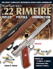 Gun Digest Book of .22 Rimfire: Rifles·Pistols·Ammunition - Rifles·Pistols·Ammunition ebook by James E. House