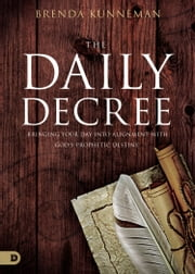 The Daily Decree - Bringing Your Day Into Alignment with God's Prophetic Destiny ebook by Brenda Kunneman