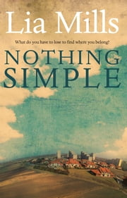 Nothing Simple ebook by Lia Mills