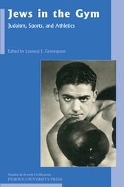 Jews in the Gym - Judaism, Sports, and Athletics ebook by Leonard J. Greenspoon