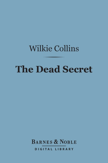 The Dead Secret (Barnes & Noble Digital Library) ebook by Wilkie Collins
