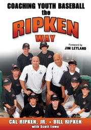 Coaching Youth Baseball The Ripken Way ebook by Ripken,Jr.,Cal