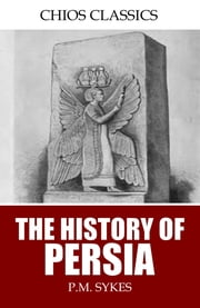The History of Persia ebook by P.M. Sykes