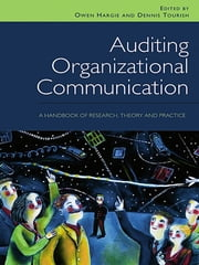 Auditing Organizational Communication - A Handbook of Research, Theory and Practice ebook by Owen Hargie,Dennis Tourish