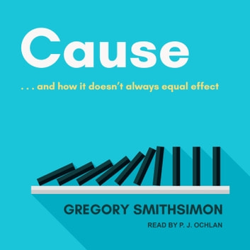 Cause: . . . And How It Doesn't Always Equal Effect audiobook by Gregory Smithsimon